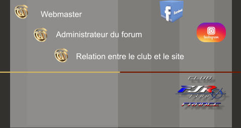 Administrateur du forum  Webmaster  Relation entre le club et le site